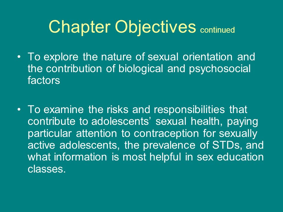 Chapter Objectives continued To explore the nature of sexual orientation and the contribution of biological and psychosocial factors To examine the ri