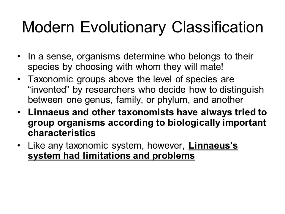 Modern Evolutionary Classification In a sense, organisms determine who belongs to their species by choosing with whom they will mate.