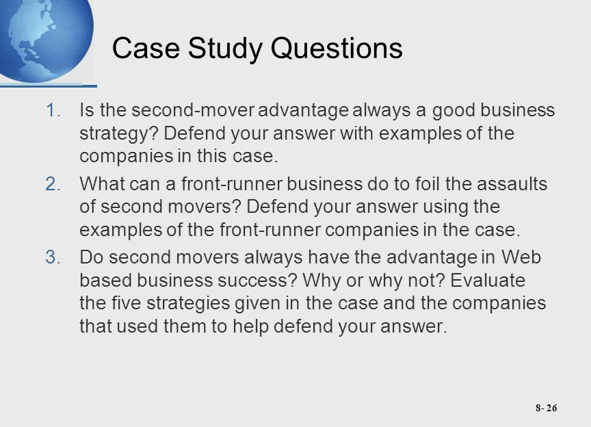 8- 26 Case Study Questions 1.Is the second-mover advantage always a good business strategy.