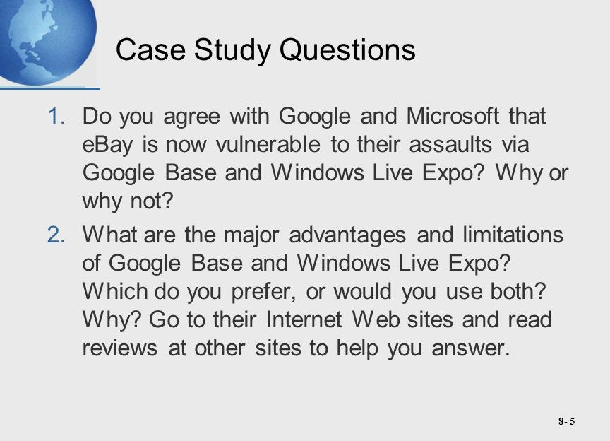 8- 5 Case Study Questions 1.Do you agree with Google and Microsoft that eBay is now vulnerable to their assaults via Google Base and Windows Live Expo.