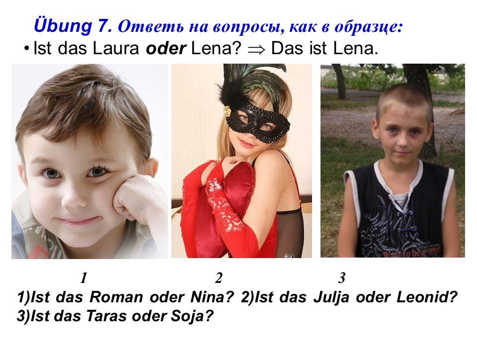 Das sind …… nicht Wadim. Ist das …… Olja und Katja.