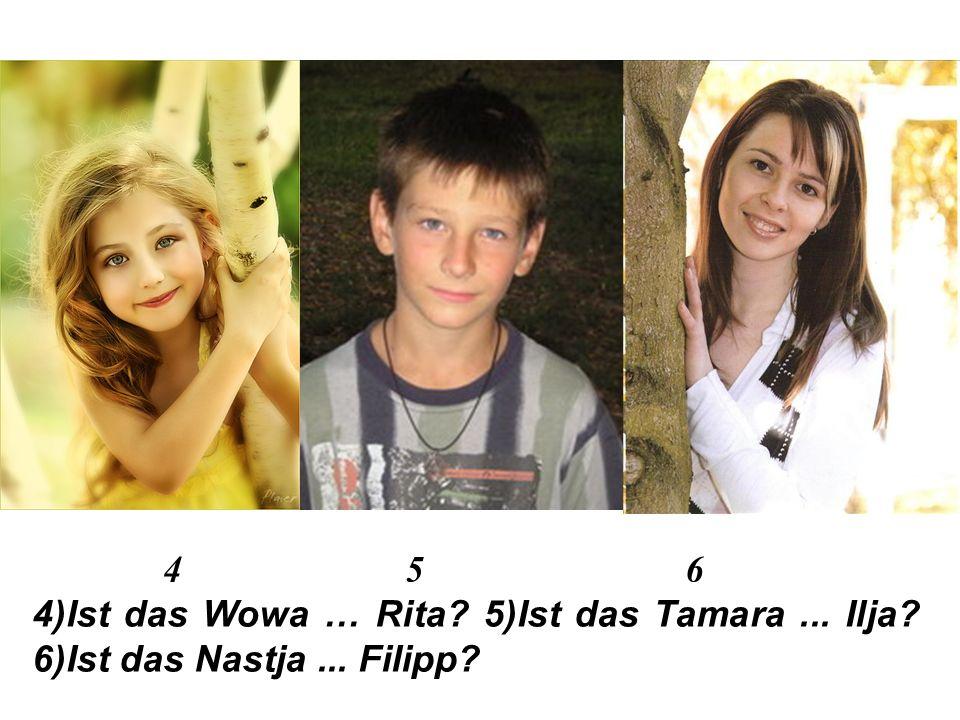 Übung 7. Ответь на вопросы, как в образце: Ist das Laura oder Lena.