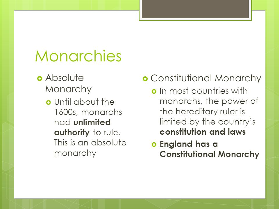 Monarchies  Absolute Monarchy  Until about the 1600s, monarchs had unlimited authority to rule.