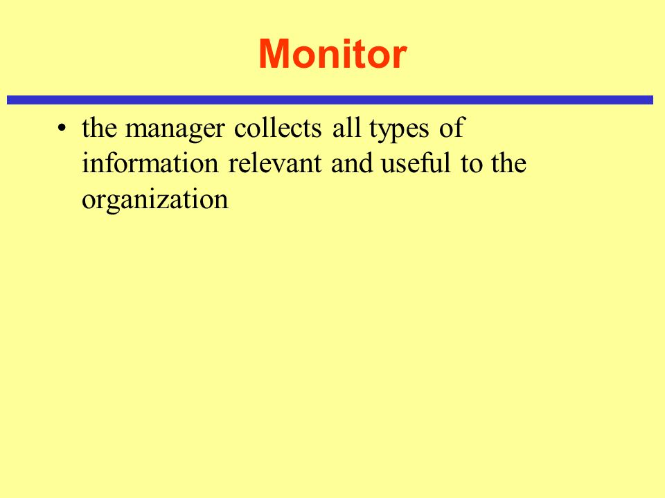 Monitor the manager collects all types of information relevant and useful to the organization