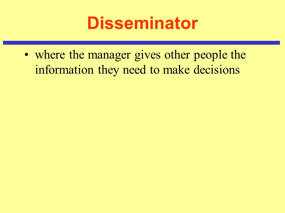 Disseminator where the manager gives other people the information they need to make decisions
