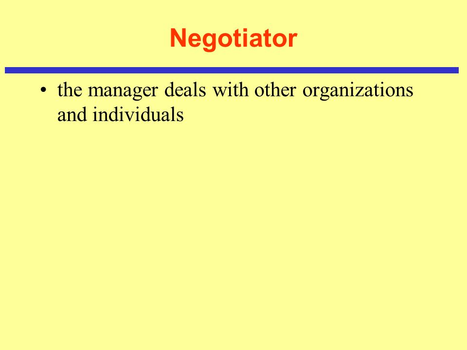 Negotiator the manager deals with other organizations and individuals