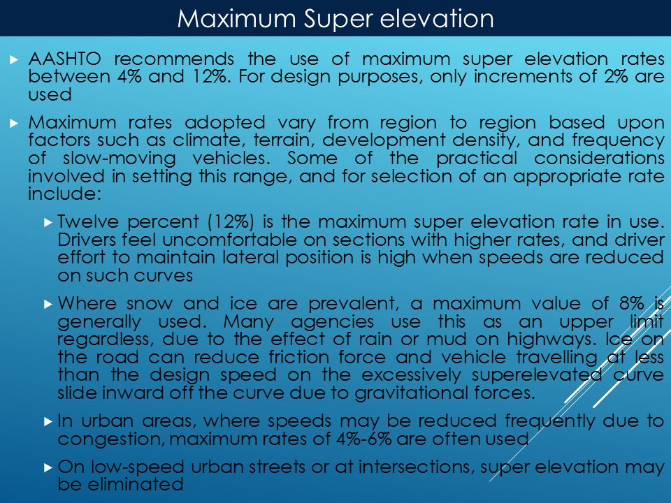 Maximum Super elevation  AASHTO recommends the use of maximum super elevation rates between 4% and 12%.