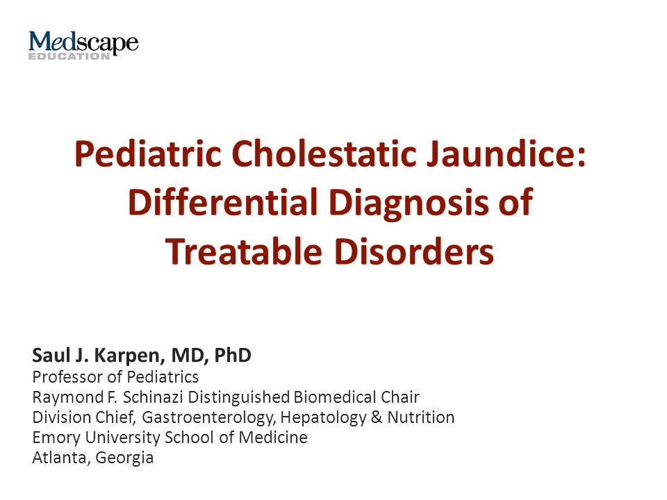 Pediatric Cholestatic Jaundice: Differential Diagnosis of Treatable Disorders Saul J.