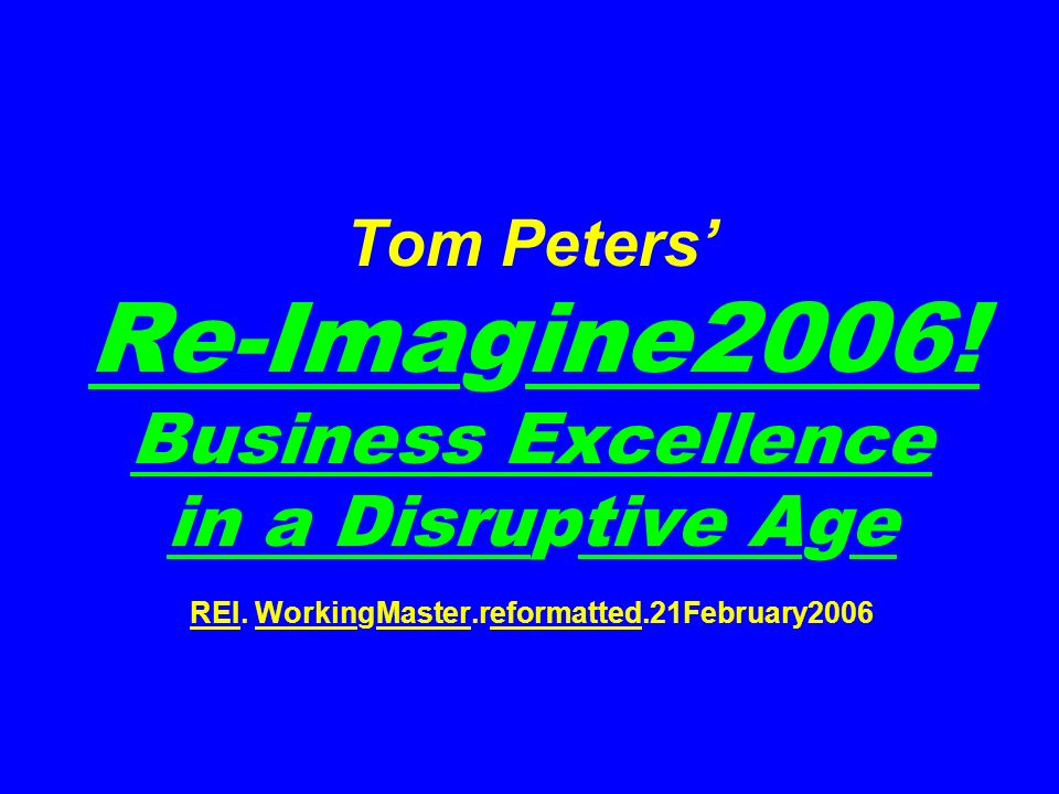 Tom Peters' Re-Imagine2006. Business Excellence in a Disruptive Age REI.