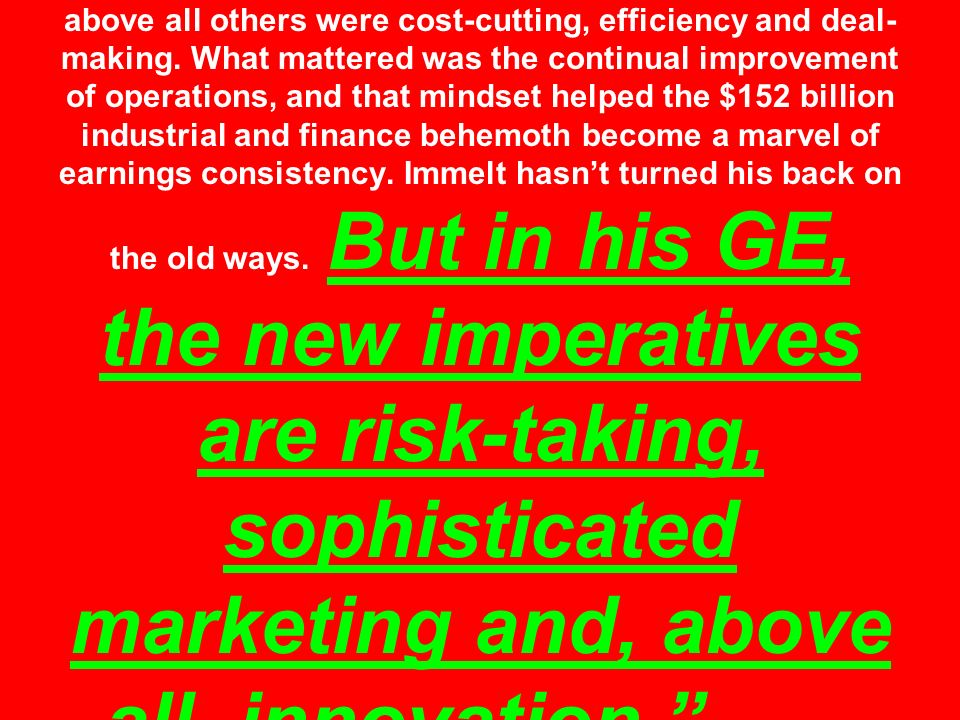 Under his former boss, Jack Welch, the skills GE prized above all others were cost-cutting, efficiency and deal- making.