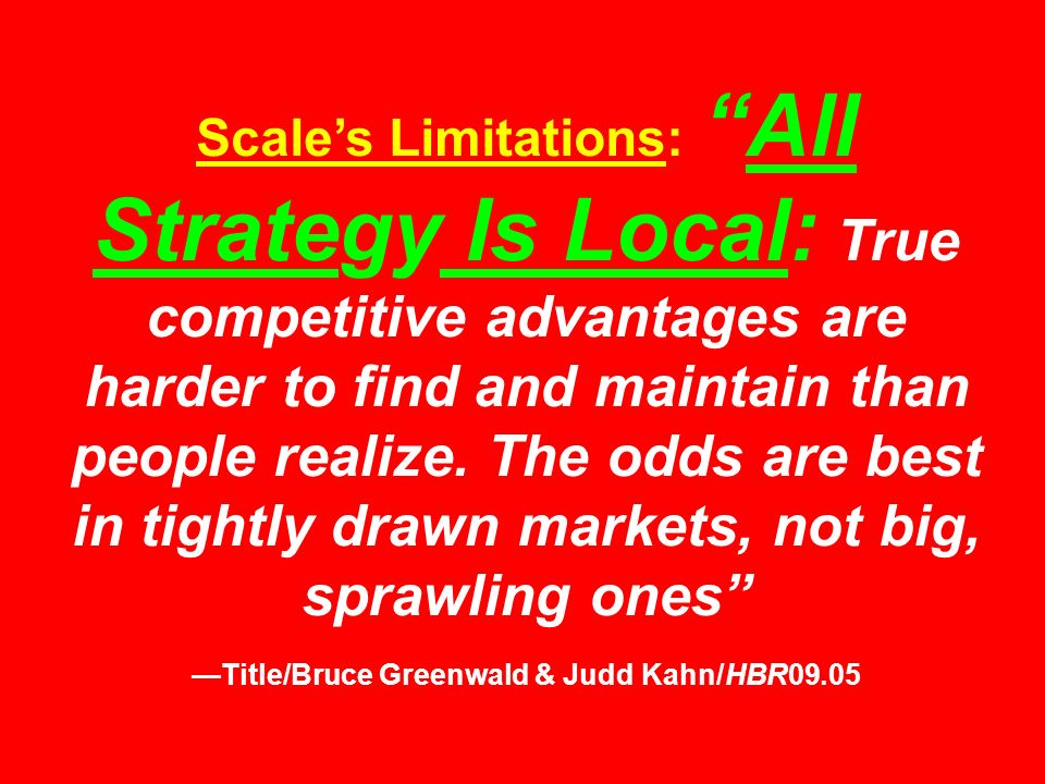 Scale's Limitations: All Strategy Is Local: True competitive advantages are harder to find and maintain than people realize.