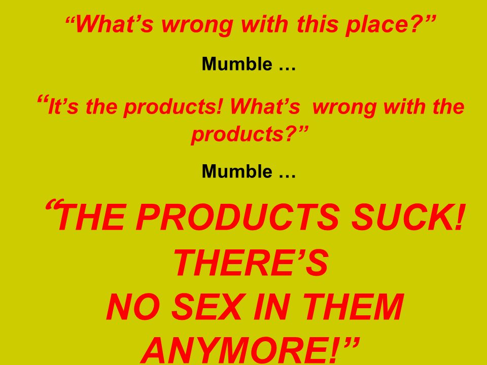 Steve Returns from 12 Years in the Wilderness What's wrong with this place Mumble … It's the products.