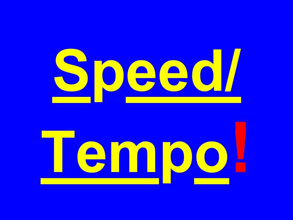 Speed/ Tempo !