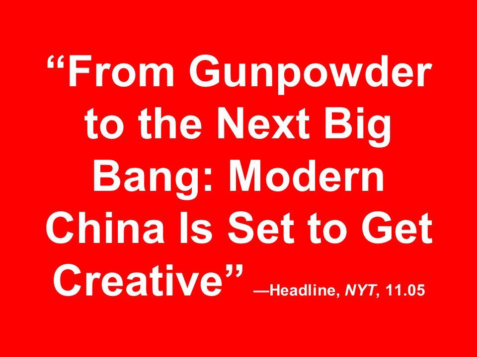 From Gunpowder to the Next Big Bang: Modern China Is Set to Get Creative —Headline, NYT, 11.05
