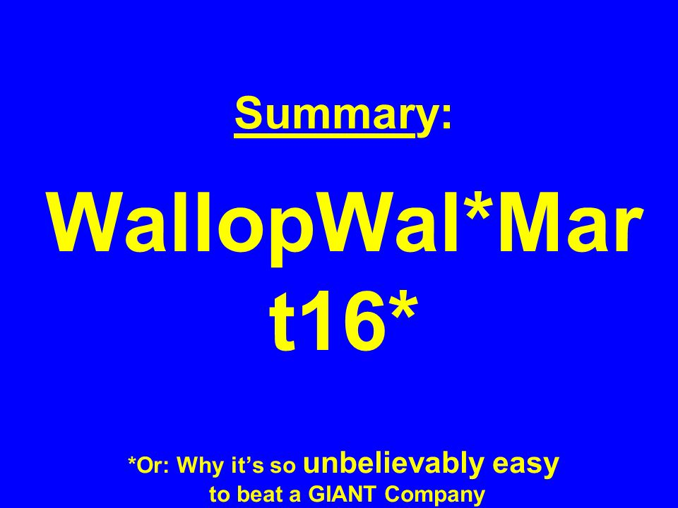 Summary: WallopWal*Mar t16* *Or: Why it's so unbelievably easy to beat a GIANT Company