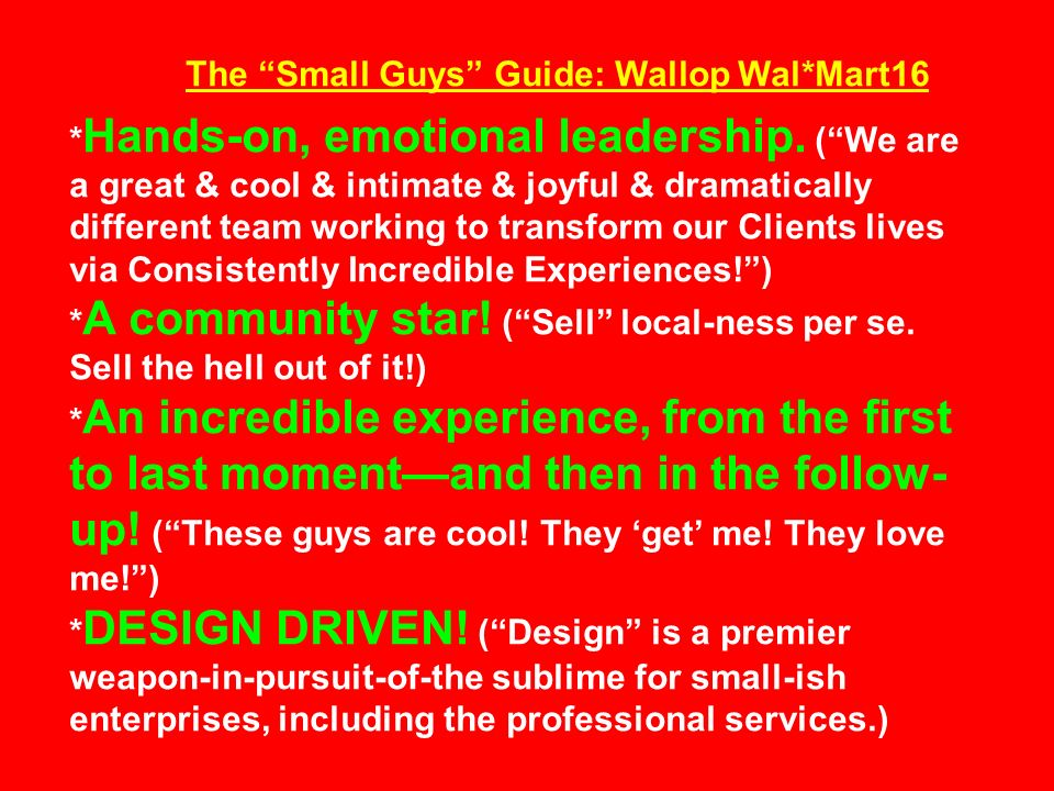 The Small Guys Guide: Wallop Wal*Mart16 * Hands-on, emotional leadership.