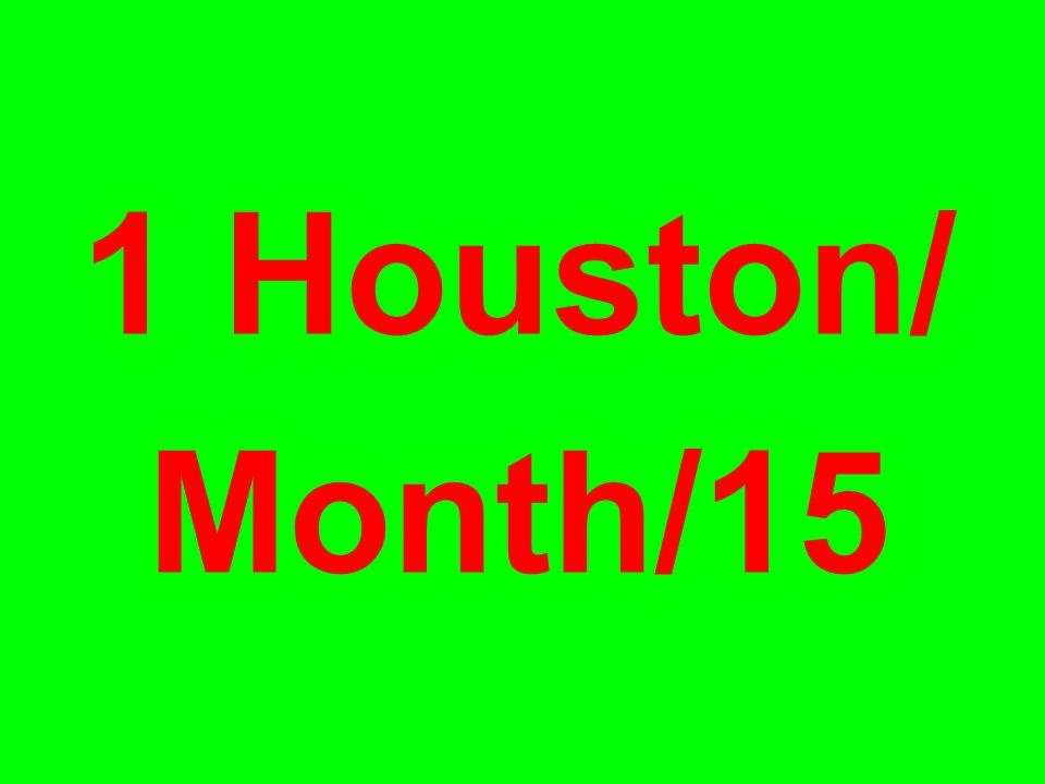 1 Houston/ Month/15
