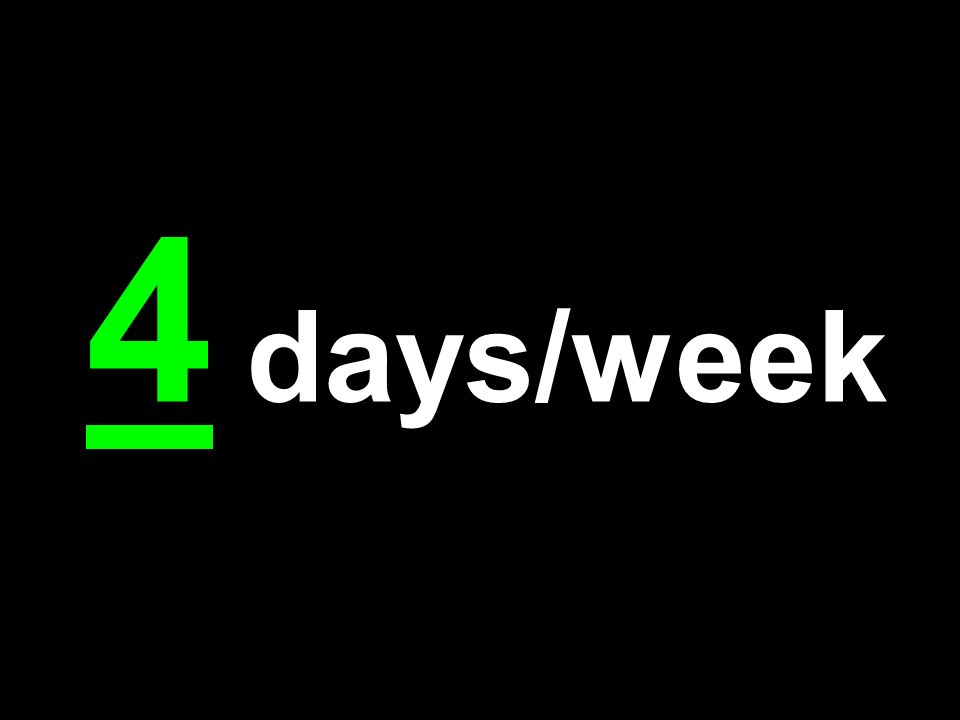 4 days/week
