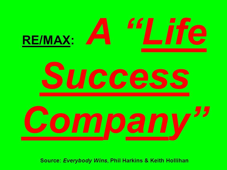 RE/MAX: A Life Success Company Source: Everybody Wins, Phil Harkins & Keith Hollihan