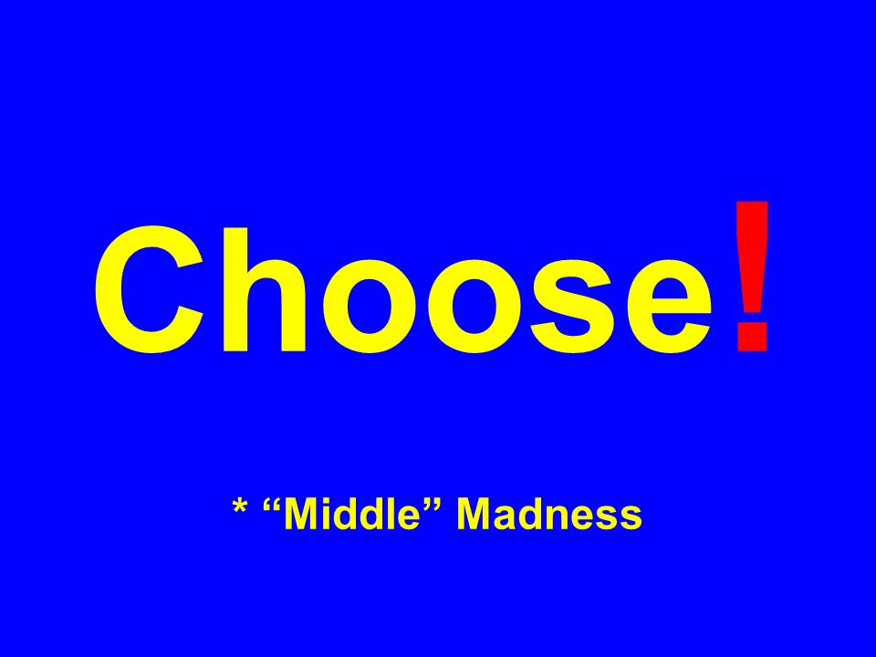 Choose ! * Middle Madness