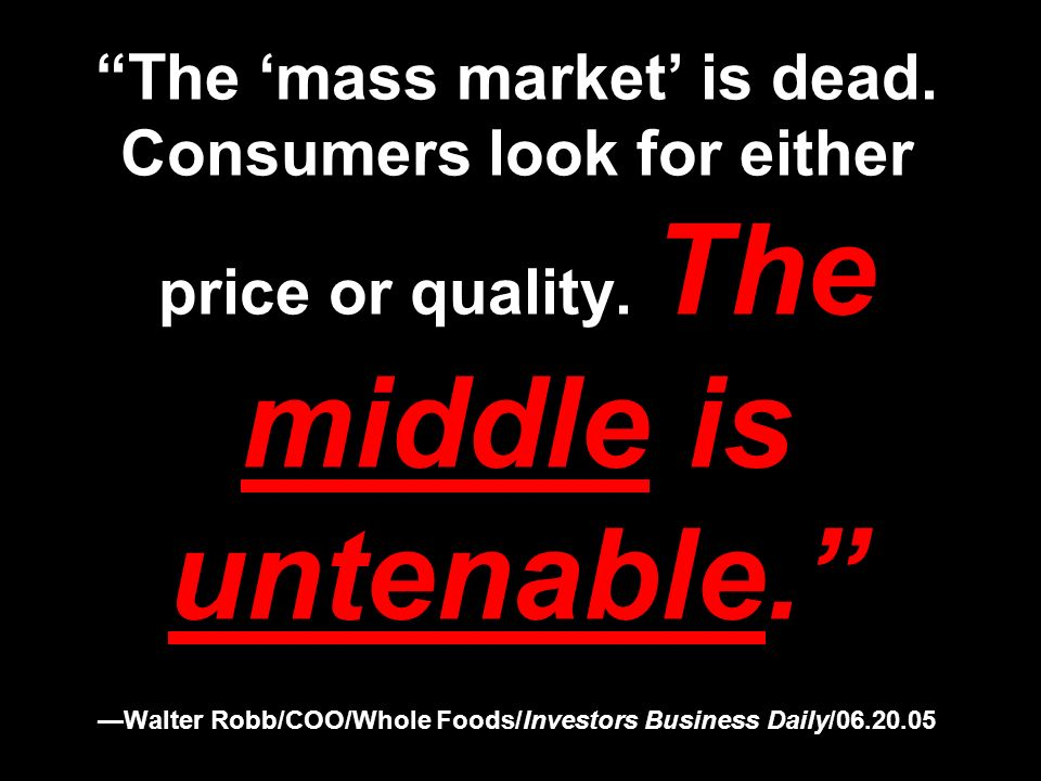 The 'mass market' is dead. Consumers look for either price or quality.