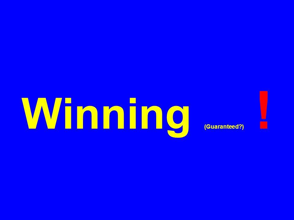 Winning (Guaranteed ) !