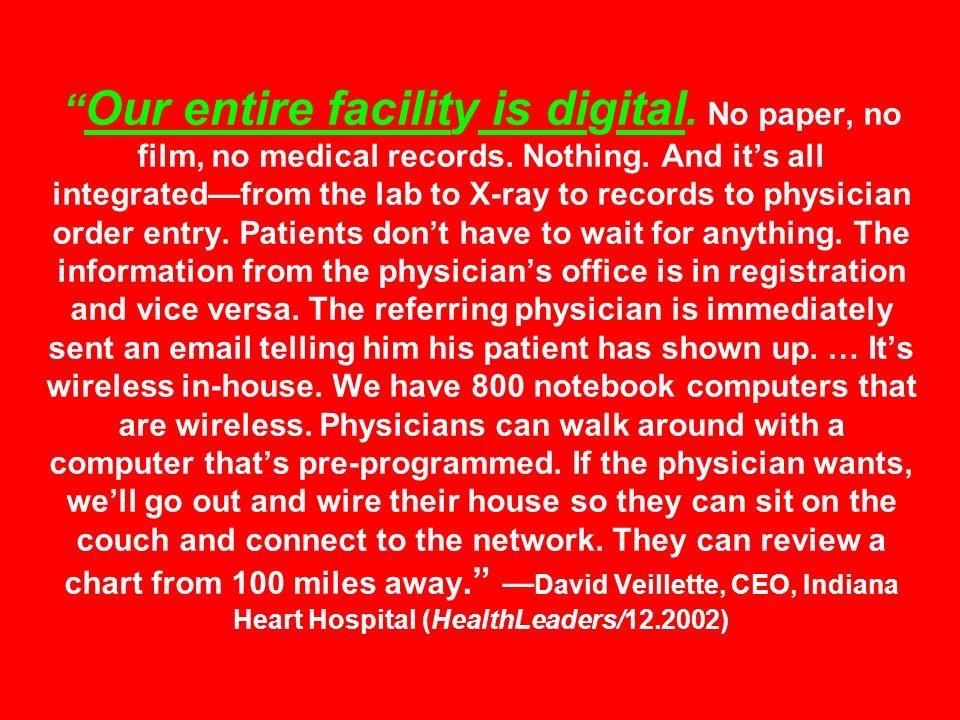 Our entire facility is digital. No paper, no film, no medical records.