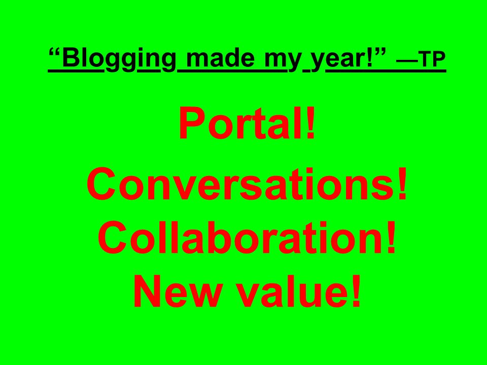 Blogging made my year! —TP Portal! Conversations! Collaboration! New value!