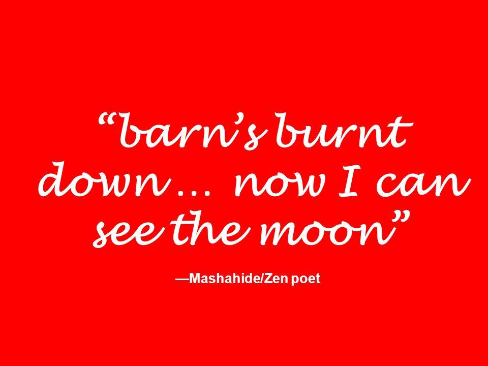 barn's burnt down … now I can see the moon —Mashahide/Zen poet