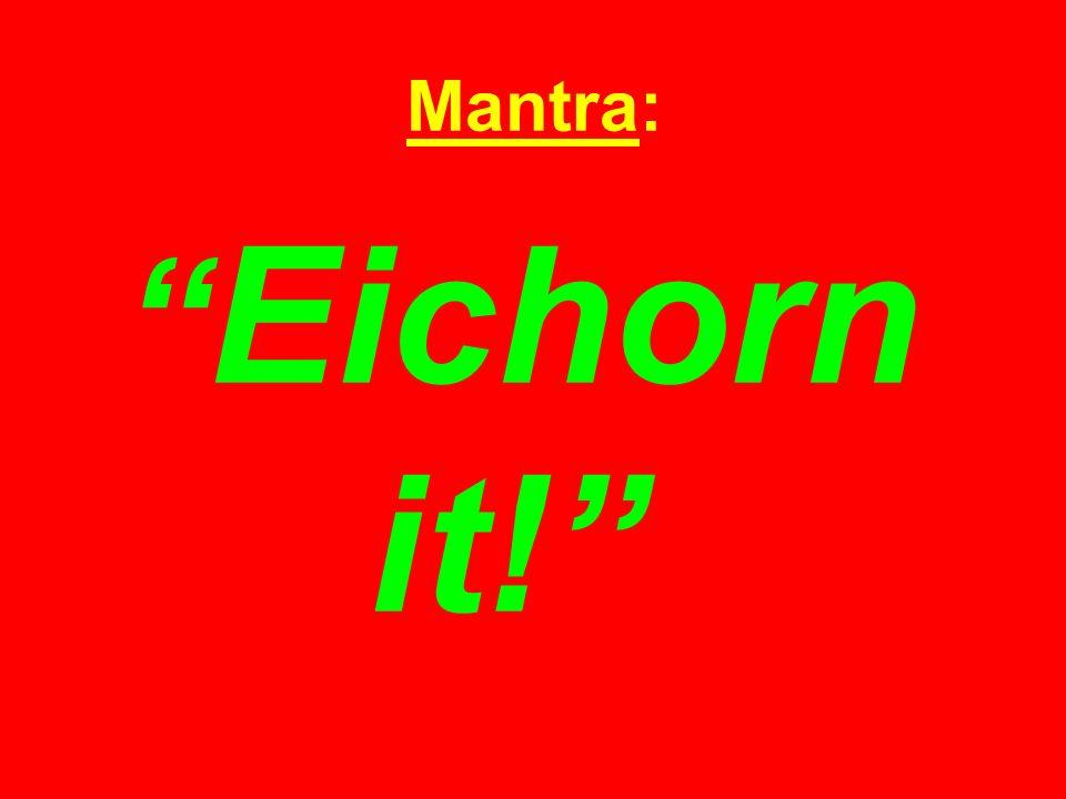 Mantra: Eichorn it!