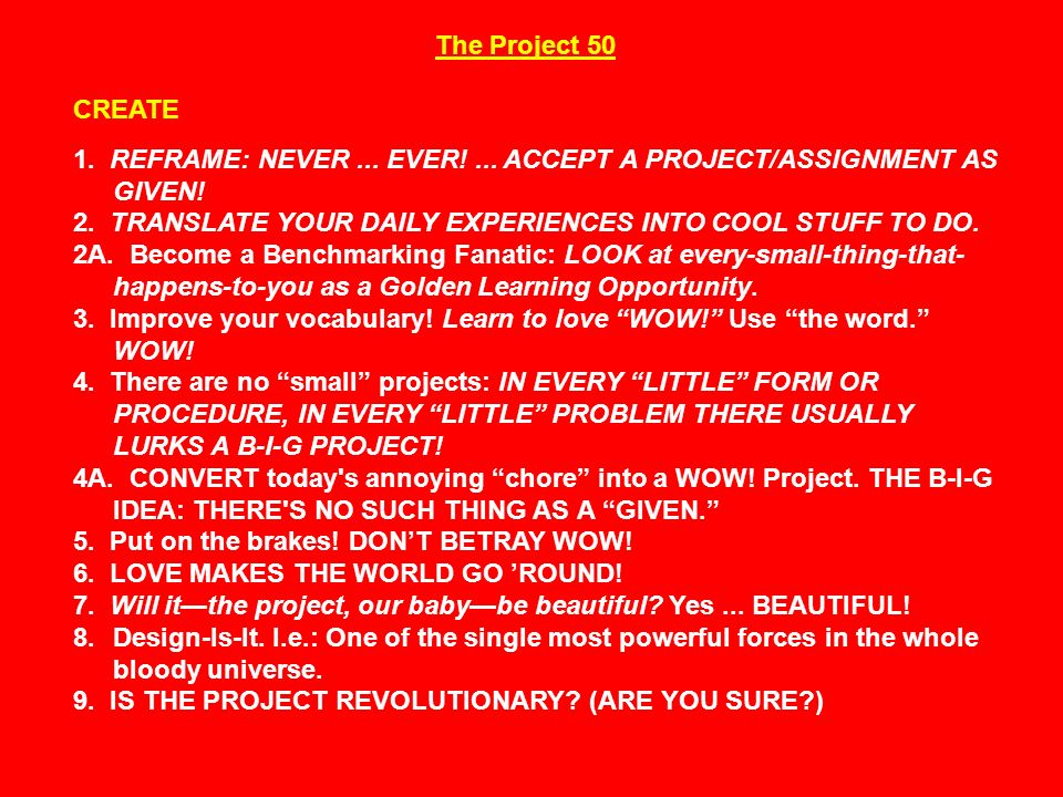 CREATE 1. REFRAME: NEVER... EVER!... ACCEPT A PROJECT/ASSIGNMENT AS GIVEN.