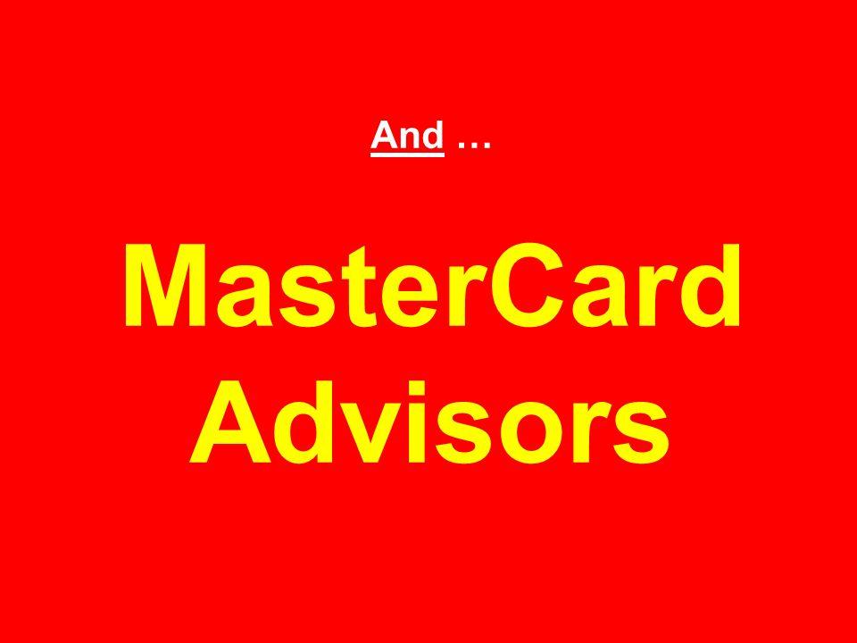 And … MasterCard Advisors