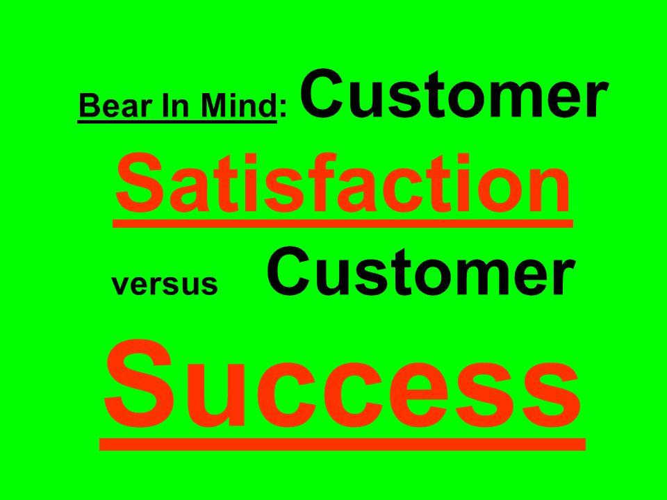Bear In Mind: Customer Satisfaction versus Customer Success