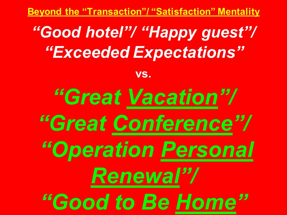 Beyond the Transaction / Satisfaction Mentality Good hotel / Happy guest / Exceeded Expectations vs.