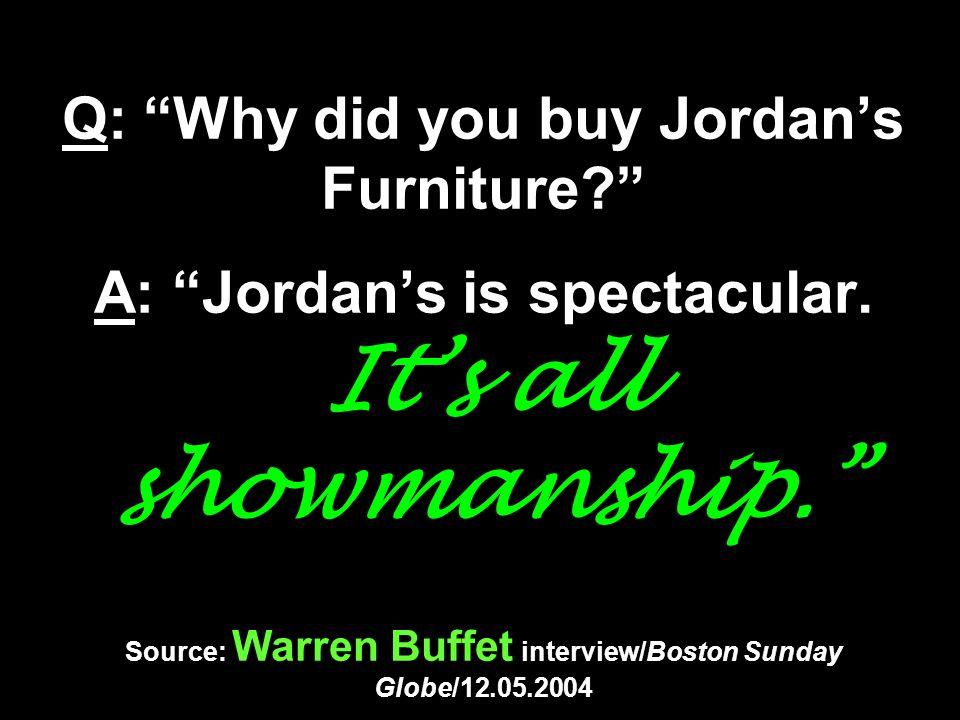 Q: Why did you buy Jordan's Furniture A: Jordan's is spectacular.