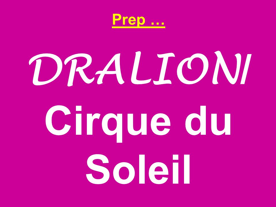 Prep … DRALION / Cirque du Soleil
