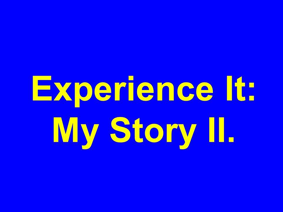 Experience It: My Story II.