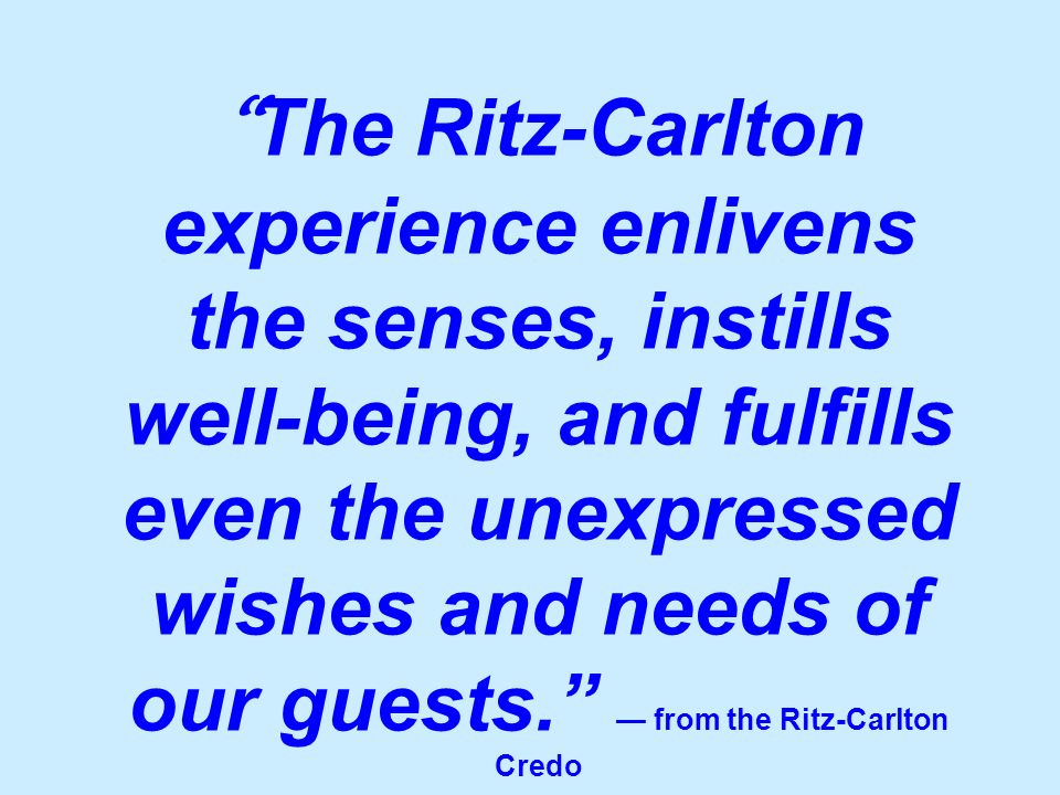 The Ritz-Carlton experience enlivens the senses, instills well-being, and fulfills even the unexpressed wishes and needs of our guests. — from the Ritz-Carlton Credo