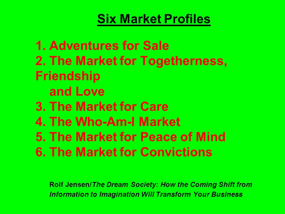 Six Market Profiles 1. Adventures for Sale 2. The Market for Togetherness, Friendship and Love 3.