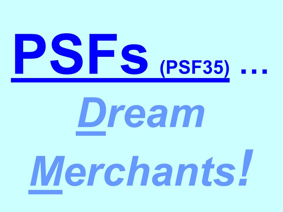 PSFs (PSF35) … Dream Merchants !