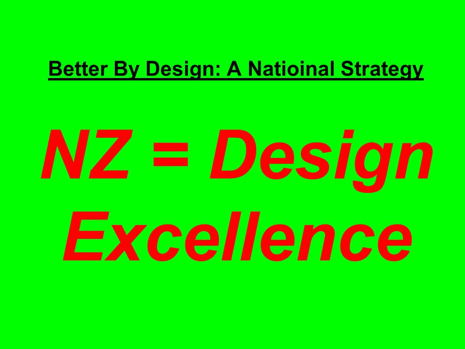 Better By Design: A Natioinal Strategy NZ = Design Excellence