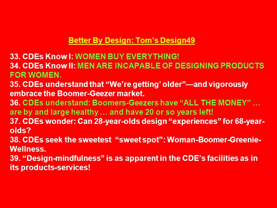 Better By Design: Tom's Design49 33. CDEs Know I: WOMEN BUY EVERYTHING.