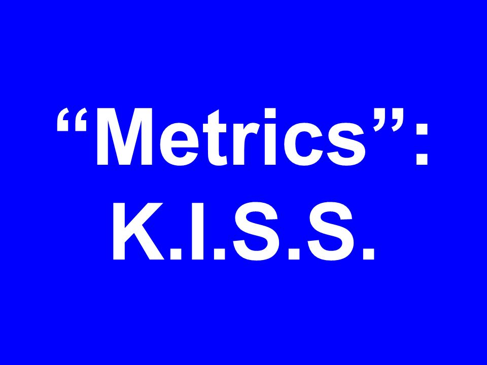 Metrics : K.I.S.S.