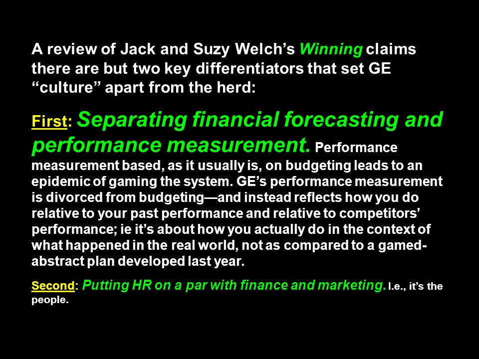 A review of Jack and Suzy Welch's Winning claims there are but two key differentiators that set GE culture apart from the herd: First: Separating financial forecasting and performance measurement.