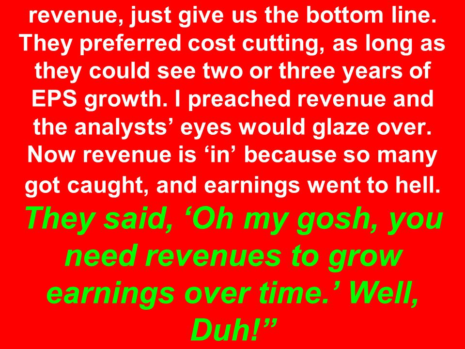 Analysts said we don't care about revenue, just give us the bottom line.