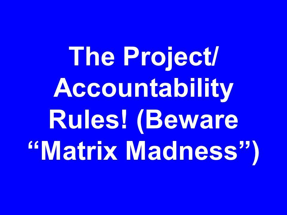 The Project/ Accountability Rules! (Beware Matrix Madness )
