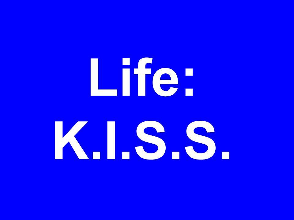 Life: K.I.S.S.