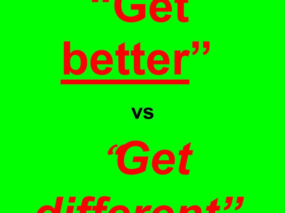 Get better vs Get different