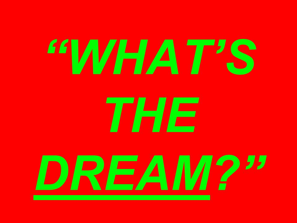 WHAT'S THE DREAM