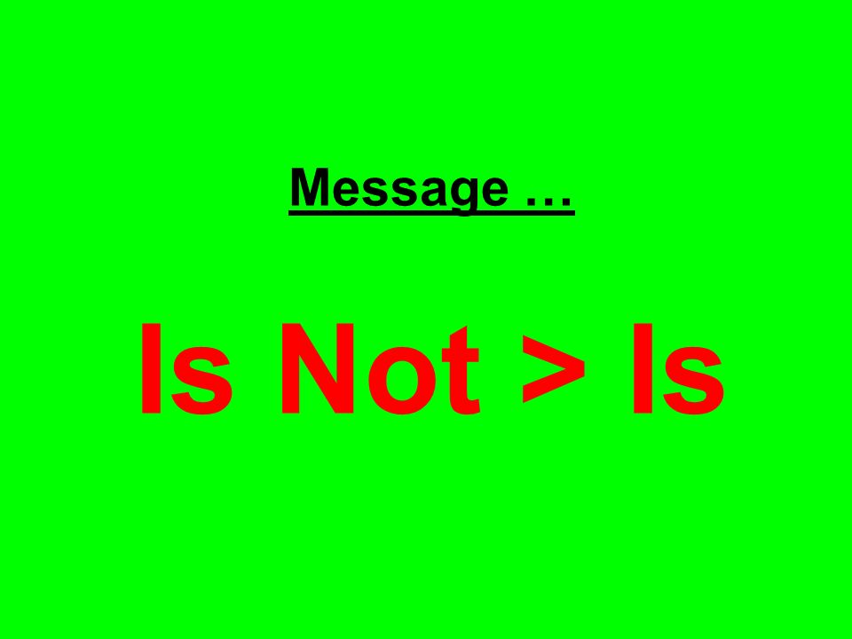 Message … Is Not > Is